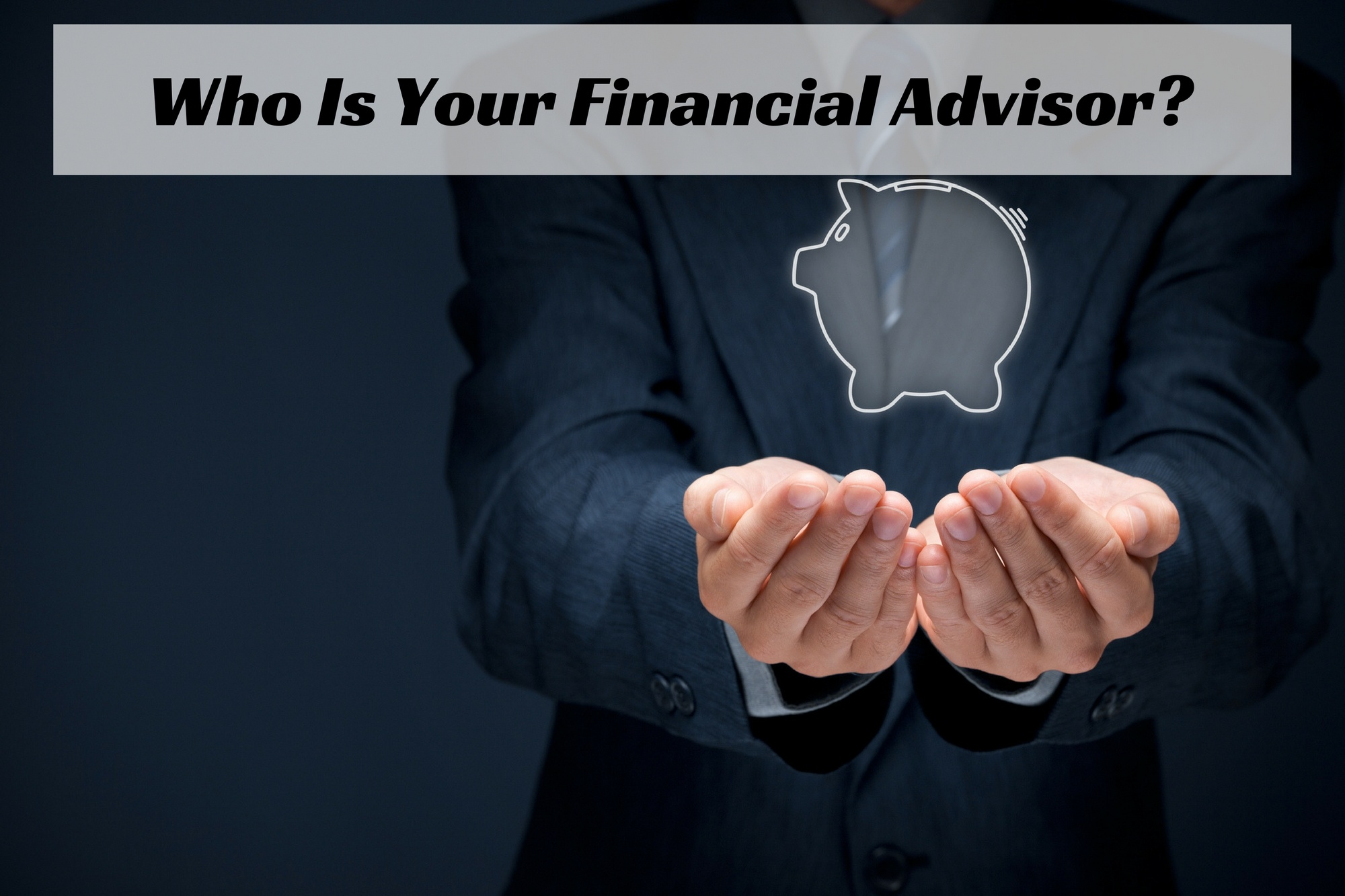 Who Is Your Financial Advisor