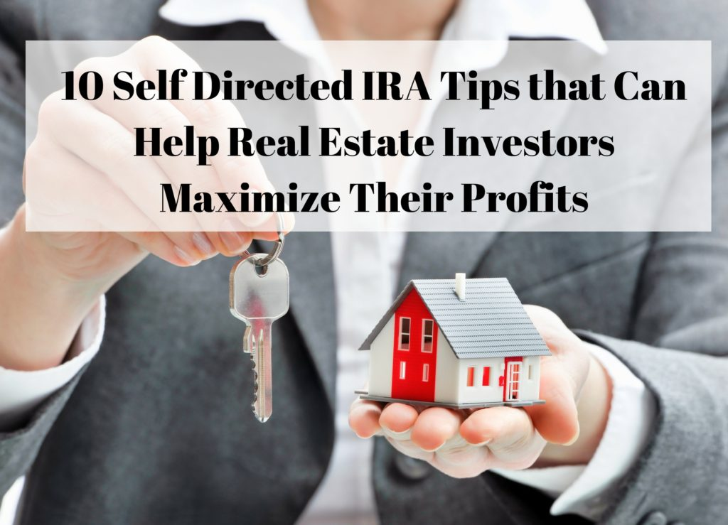 10 Self Directed Ira Tips Help Real Estate Investors Maximize