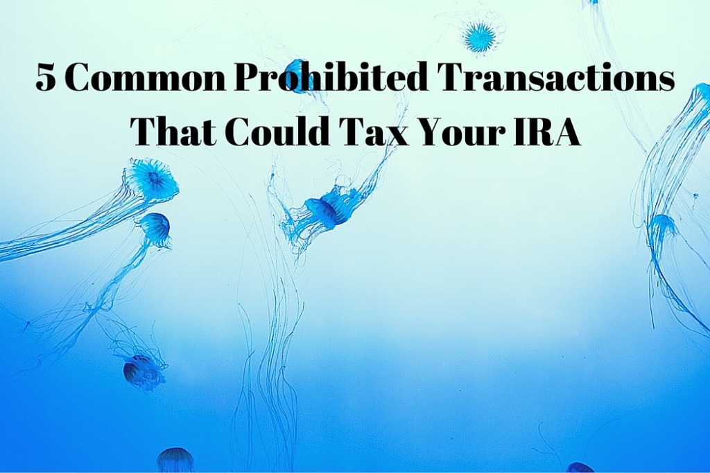 5 Common Prohibited Transactions That Could Tax Your IRA